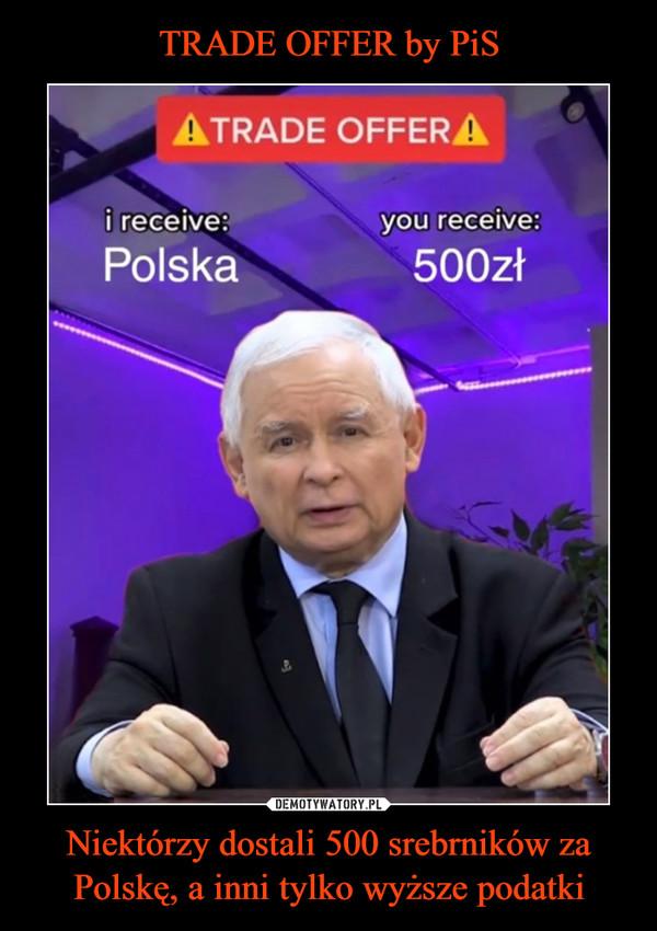Niektórzy dostali 500 srebrników za Polskę, a inni tylko wyższe podatki –