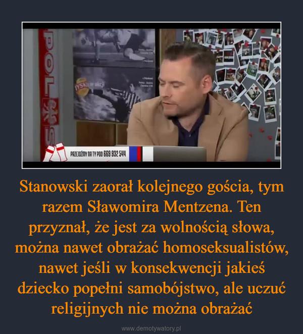Stanowski zaorał kolejnego gościa, tym razem Sławomira Mentzena. Ten przyznał, że jest za wolnością słowa, można nawet obrażać homoseksualistów, nawet jeśli w konsekwencji jakieś dziecko popełni samobójstwo, ale uczuć religijnych nie można obrażać –