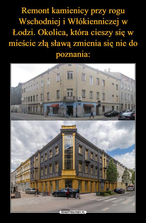 Remont kamienicy przy rogu Wschodniej i Włókienniczej w Łodzi. Okolica, która cieszy się w mieście złą sławą zmienia się nie do poznania: