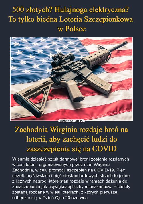 500 złotych? Hulajnoga elektryczna?  To tylko biedna Loteria Szczepionkowa  w Polsce Zachodnia Wirginia rozdaje broń na loterii, aby zachęcić ludzi do zaszczepienia się na COVID