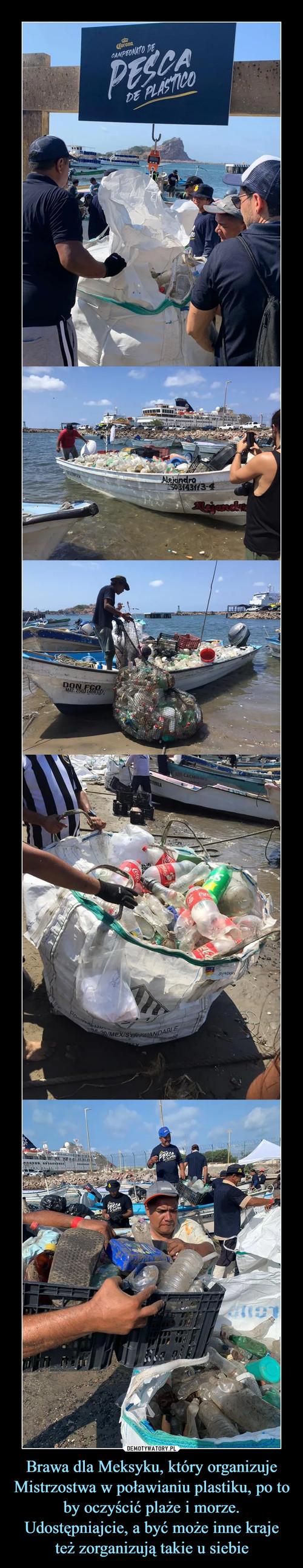 Brawa dla Meksyku, który organizuje Mistrzostwa w poławianiu plastiku, po to by oczyścić plaże i morze. Udostępniajcie, a być może inne kraje też zorganizują takie u siebie