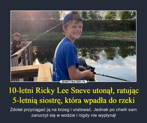 10-letni Ricky Lee Sneve utonął, ratując 5-letnią siostrę, która wpadła do rzeki