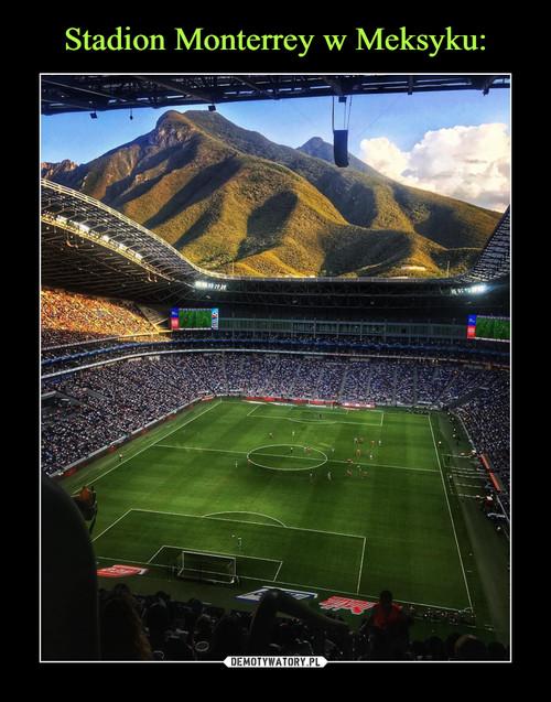 Stadion Monterrey w Meksyku: