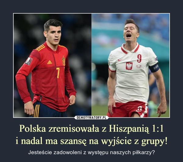 Polska zremisowała z Hiszpanią 1:1i nadal ma szansę na wyjście z grupy! – Jesteście zadowoleni z występu naszych piłkarzy?