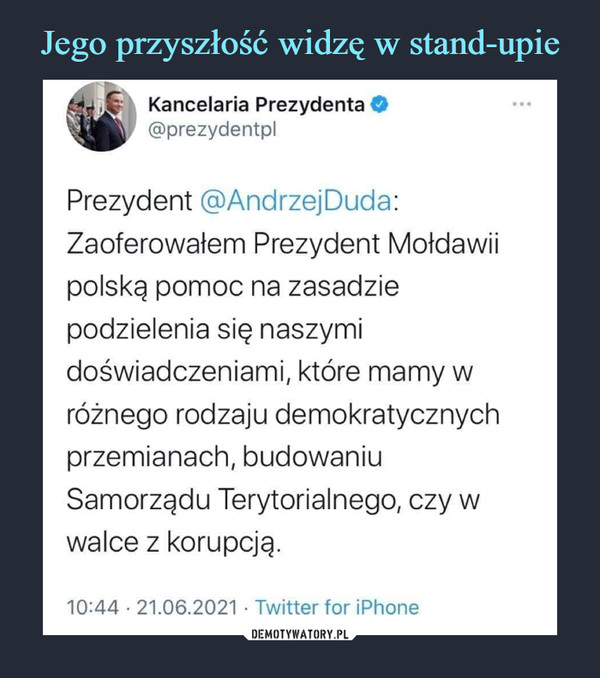 –  Kancelaria Prezydenta O@prezydentplPrezydent @AndrzejDuda:Zaoferowałem Prezydent Mołdawiipolską pomoc na zasadziepodzielenia się naszymidoświadczeniami, które mamy wróżnego rodzaju demokratycznychprzemianach, budowaniuSamorządu Terytorialnego, czy wwalce z korupcją.10:44 • 21.06.2021 • Twitter for iPhone