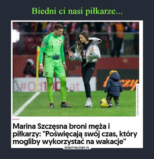 Biedni ci nasi piłkarze...
