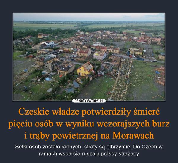 Czeskie władze potwierdziły śmierć pięciu osób w wyniku wczorajszych burz i trąby powietrznej na Morawach