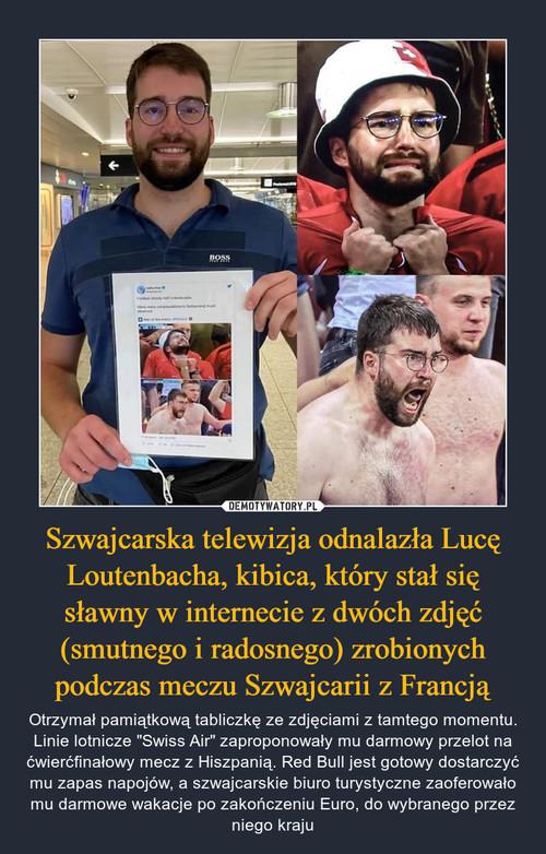 Szwajcarska telewizja odnalazła Lucę Loutenbacha, kibica, który stał się sławny w internecie z dwóch zdjęć (smutnego i radosnego) zrobionych podczas meczu Szwajcarii z Francją