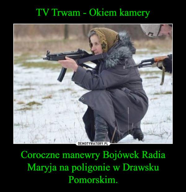 Coroczne manewry Bojówek Radia Maryja na poligonie w Drawsku Pomorskim. –