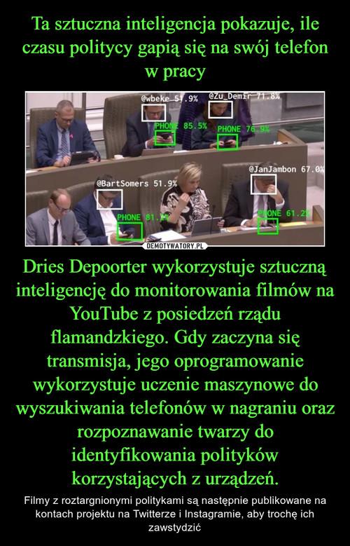 Ta sztuczna inteligencja pokazuje, ile czasu politycy gapią się na swój telefon w pracy Dries Depoorter wykorzystuje sztuczną inteligencję do monitorowania filmów na YouTube z posiedzeń rządu flamandzkiego. Gdy zaczyna się transmisja, jego oprogramowanie wykorzystuje uczenie maszynowe do wyszukiwania telefonów w nagraniu oraz rozpoznawanie twarzy do identyfikowania polityków korzystających z urządzeń.