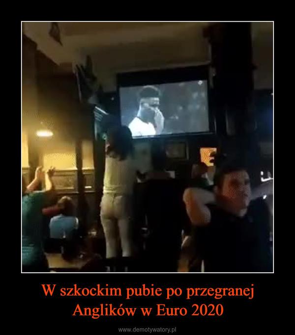 W szkockim pubie po przegranej Anglików w Euro 2020 –