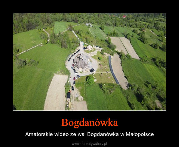 Bogdanówka – Amatorskie wideo ze wsi Bogdanówka w Małopolsce