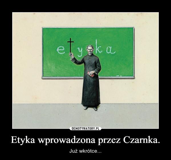 Etyka wprowadzona przez Czarnka. – Już wkrótce...