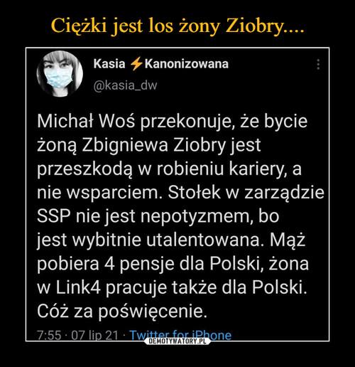 Ciężki jest los żony Ziobry....