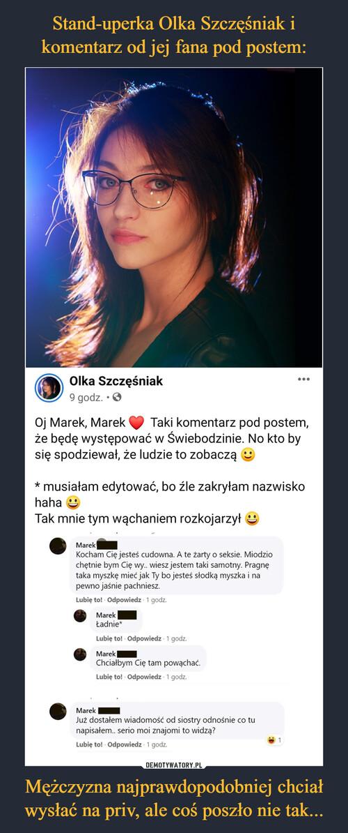 Stand-uperka Olka Szczęśniak i komentarz od jej fana pod postem: Mężczyzna najprawdopodobniej chciał wysłać na priv, ale coś poszło nie tak...