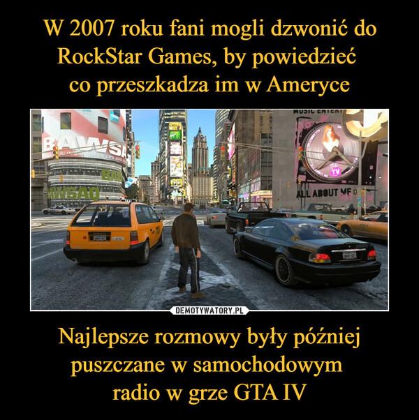 Najlepsze rozmowy były później puszczane w samochodowym radio w grze GTA IV –