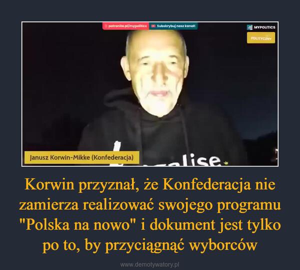 """Korwin przyznał, że Konfederacja nie zamierza realizować swojego programu """"Polska na nowo"""" i dokument jest tylko po to, by przyciągnąć wyborców –"""