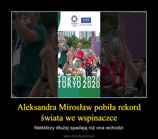 Aleksandra Mirosław pobiła rekord świata we wspinaczce – Niektórzy dłużej spadają niż ona wchodzi