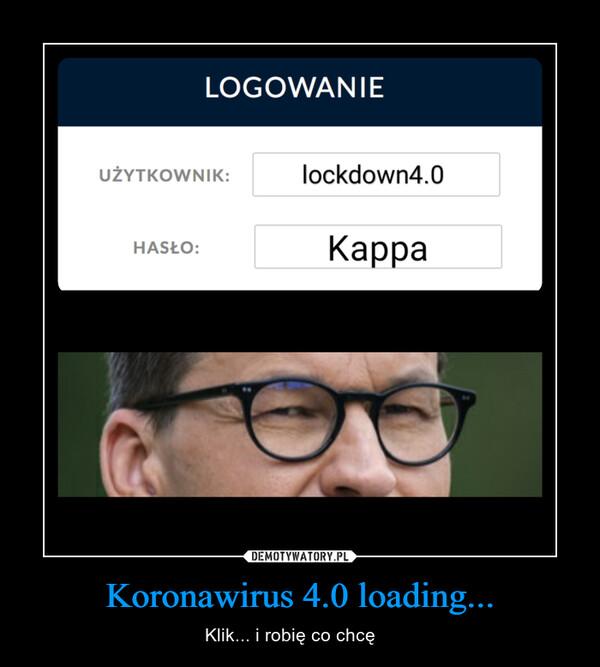 Koronawirus 4.0 loading... – Klik... i robię co chcę