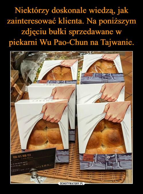 Niektórzy doskonale wiedzą, jak zainteresować klienta. Na poniższym zdjęciu bułki sprzedawane w piekarni Wu Pao-Chun na Tajwanie.