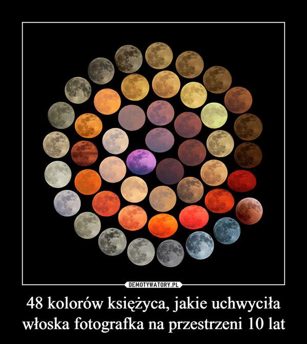 48 kolorów księżyca, jakie uchwyciła włoska fotografka na przestrzeni 10 lat