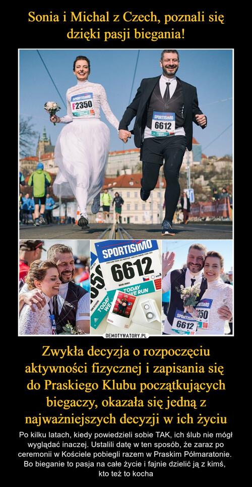 Sonia i Michal z Czech, poznali się dzięki pasji biegania! Zwykła decyzja o rozpoczęciu aktywności fizycznej i zapisania się  do Praskiego Klubu początkujących biegaczy, okazała się jedną z najważniejszych decyzji w ich życiu