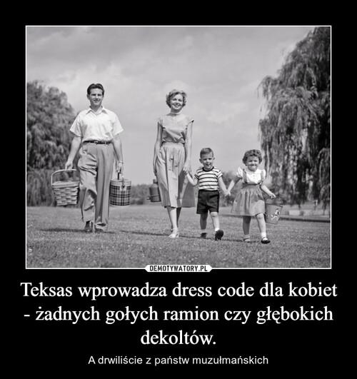 Teksas wprowadza dress code dla kobiet - żadnych gołych ramion czy głębokich dekoltów.