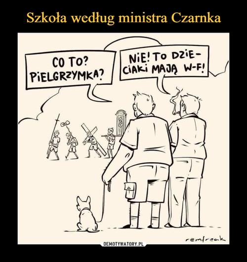 Szkoła według ministra Czarnka