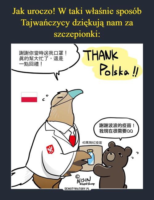 Jak uroczo! W taki właśnie sposób Tajwańczycy dziękują nam za szczepionki: