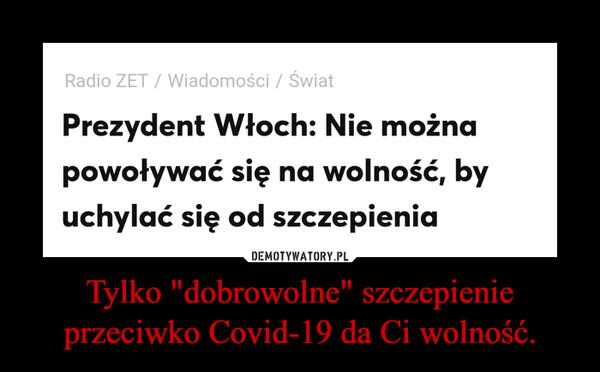 """Tylko """"dobrowolne"""" szczepienie przeciwko Covid-19 da Ci wolność. –"""