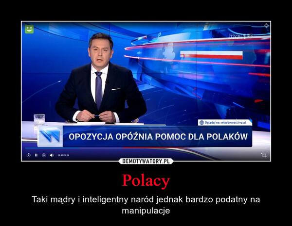 Polacy – Taki mądry i inteligentny naród jednak bardzo podatny na manipulacje