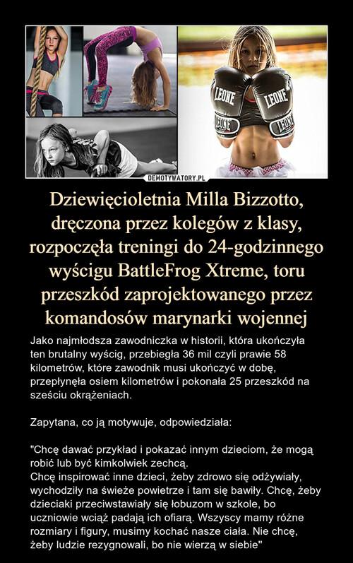 Dziewięcioletnia Milla Bizzotto, dręczona przez kolegów z klasy, rozpoczęła treningi do 24-godzinnego wyścigu BattleFrog Xtreme, toru przeszkód zaprojektowanego przez komandosów marynarki wojennej
