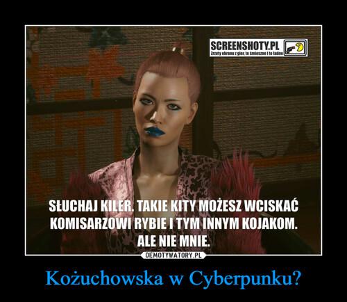 Kożuchowska w Cyberpunku?