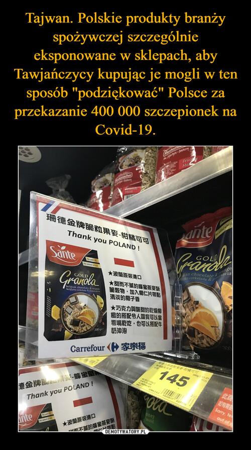"""Tajwan. Polskie produkty branży spożywczej szczególnie eksponowane w sklepach, aby Tawjańczycy kupując je mogli w ten sposób """"podziękować"""" Polsce za przekazanie 400 000 szczepionek na Covid-19."""