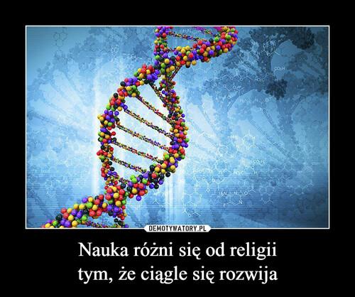 Nauka różni się od religii tym, że ciągle się rozwija