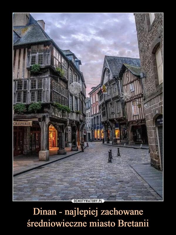 Dinan - najlepiej zachowane średniowieczne miasto Bretanii –