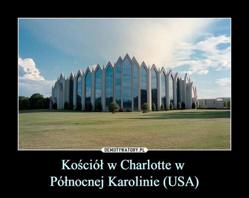 Kościół w Charlotte w  Północnej Karolinie (USA)