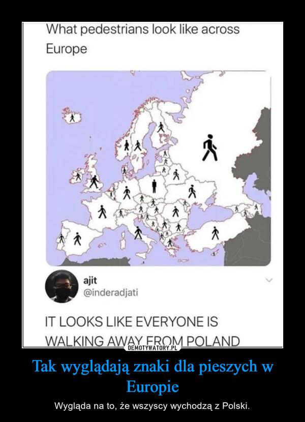Tak wyglądają znaki dla pieszych w Europie – Wygląda na to, że wszyscy wychodzą z Polski.