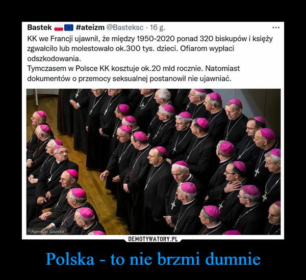 Polska - to nie brzmi dumnie –