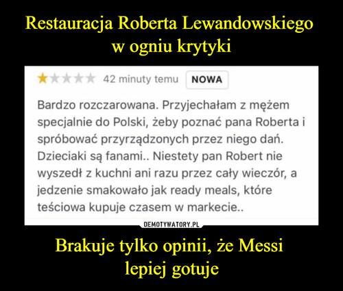 Restauracja Roberta Lewandowskiego  w ogniu krytyki Brakuje tylko opinii, że Messi  lepiej gotuje