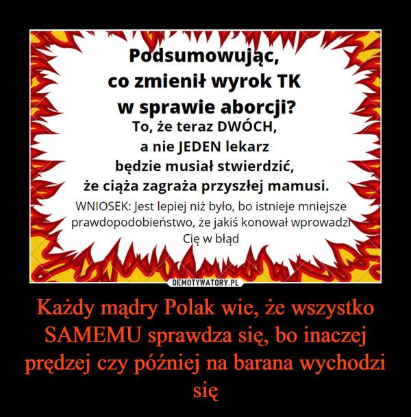 Każdy mądry Polak wie, że wszystko SAMEMU sprawdza się, bo inaczej prędzej czy później na barana wychodzi się –