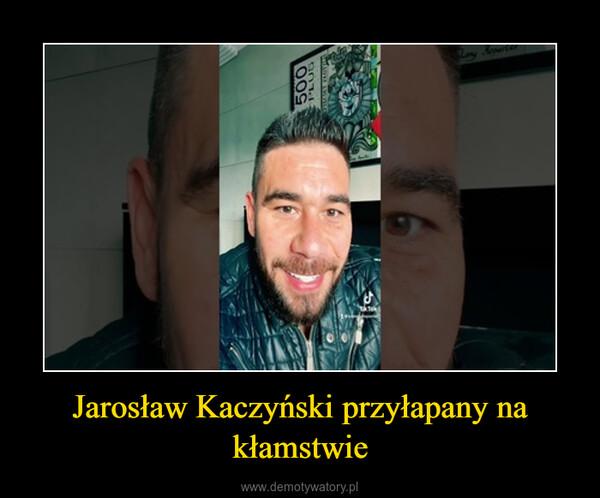 Jarosław Kaczyński przyłapany na kłamstwie –