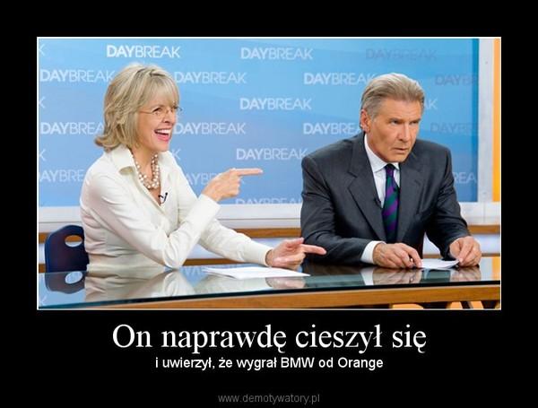On naprawdę cieszył się – i uwierzył, że wygrał BMW od Orange
