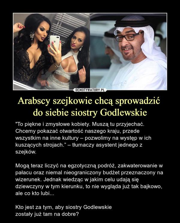 Arabscy szejkowie chcą sprowadzić do siebie siostry Godlewskie
